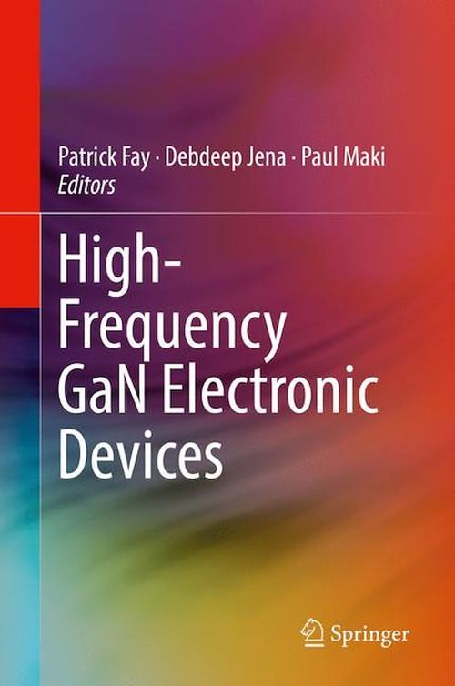 High-Frequency GaN Electronic Devices  - Debdeep Jena  - Patrick Fay  - Paul Maki