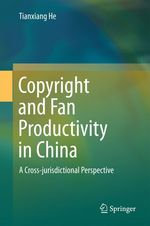 Copyright and Fan Productivity in China  - Tianxiang He