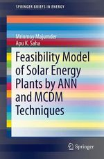 Feasibility Model of Solar Energy Plants by ANN and MCDM Techniques  - Apu K. Saha - Mrinmoy Majumder