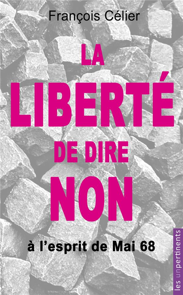 La liberté de dire non à l'esprit de Mai 68 et à toute forme de contrainte progressiste