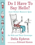 Vente Livre Numérique : Do I Have to Say Hello? Aunt Delia's Manners Quiz for Kids and Their G  - Delia Ephron