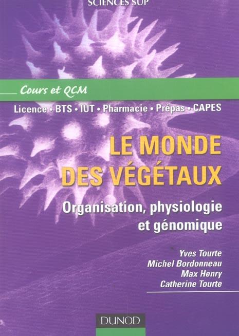 Le Monde Des Vegetaux ; Organisation, Physiologie Et Genomique ; Licence/Bts/Iut/Pharmacie/Prepas/Capes ; Cours Et Qcm