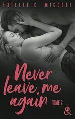 Never Leave Me Again - Tome 2  - Estelle C. Micolli - Estelle C. Miccoli