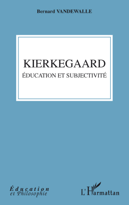 Kierkegaard ; éducation et subjectivité