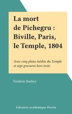 La mort de Pichegru : Biville, Paris, le Temple, 1804