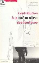 Contribution à la mémoire des banlieues  - Mokhtar Djerdoubi - Hadjila Sad-Saoud - Saïd BOUAMAMA