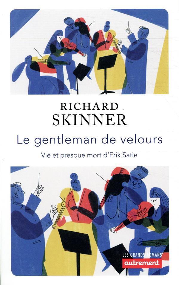 Le gentleman de velours ; vie et presque mort d'Erik Satie