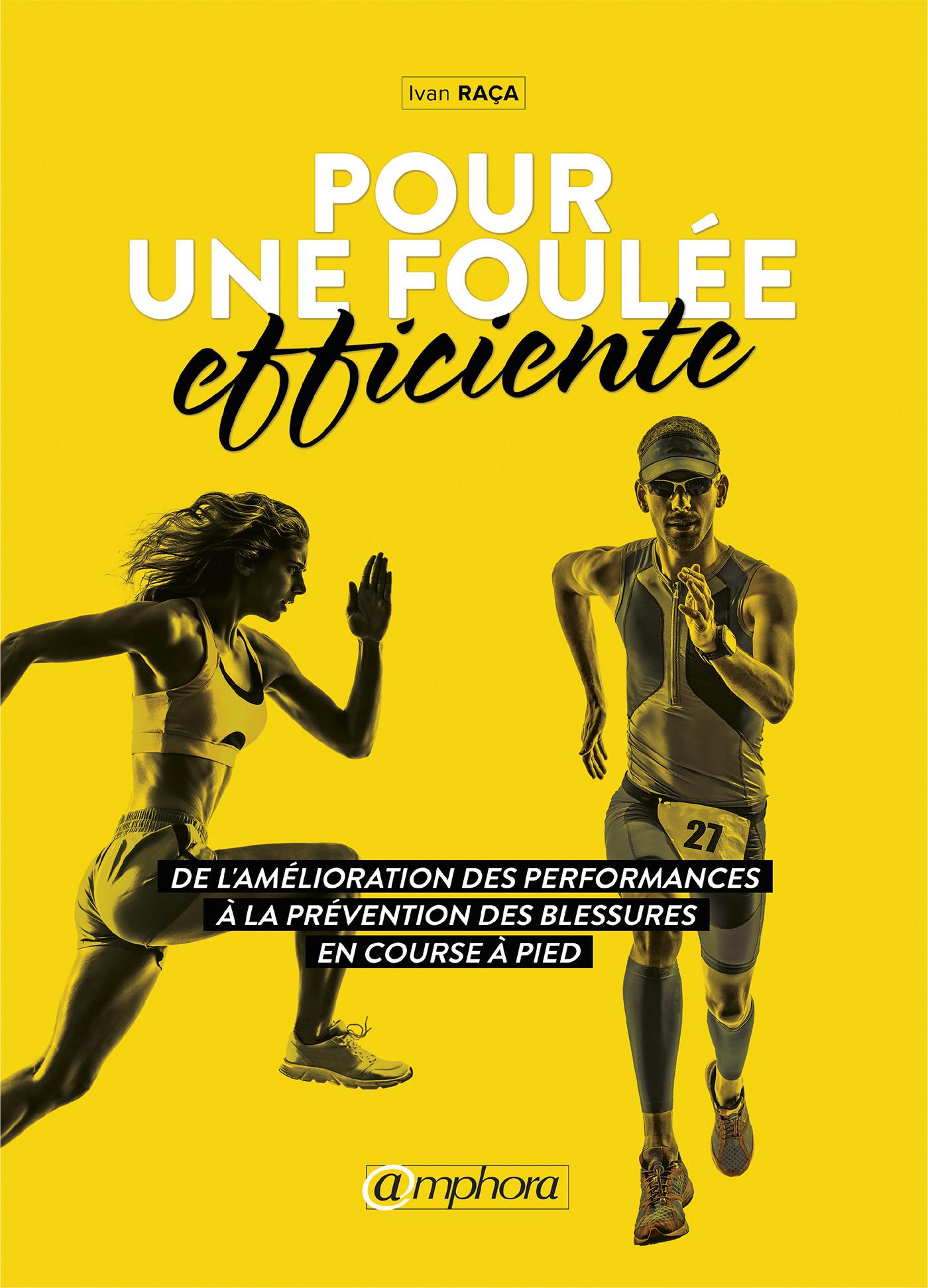 pour une foulée efficiente ; de l'amélioration des performances à la prévention des blessures en course à pied