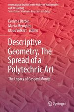 Descriptive Geometry, The Spread of a Polytechnic Art  - Evelyne Barbin - Klaus Volkert - Marta Menghini