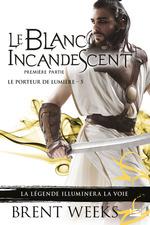 Vente EBooks : Le Blanc incandescent - Première partie  - Brent Weeks