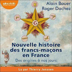 Vente AudioBook : Nouvelle histoire des francs-maçons en France  - Alain Bauer  - Roger Dachez