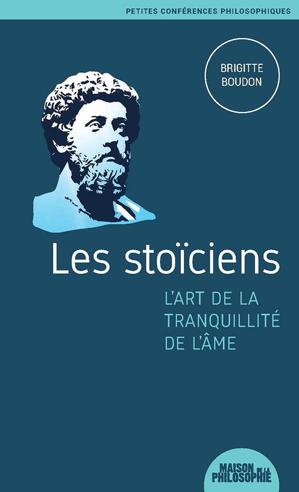 Les stoiciens ; l'art de la tranquillité de l'âme