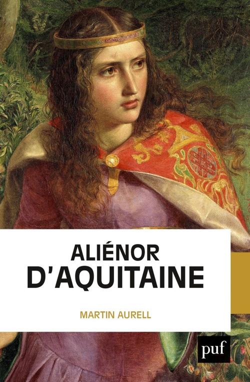 Aliénor d'Aquitaine  - Martin Aurell