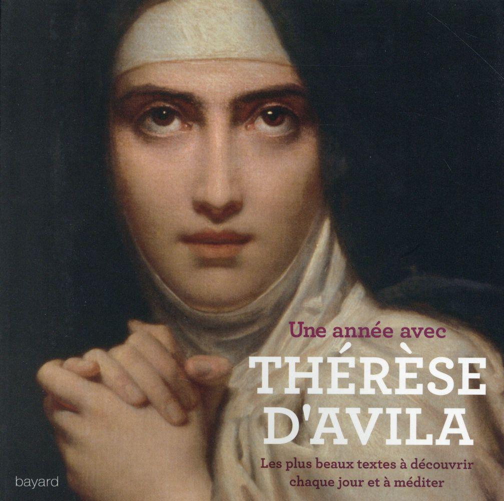 Une année avec Thérèse d'Avila ; les plus beaux textes à découvrir chaque jour et à méditer
