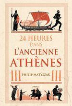 24 Heures dans l'ancienne Athènes  - Philip Matyszak