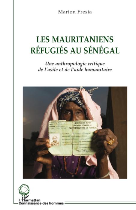 Les mauritaniens réfugiés au Sénégal ; une anthropologie critique de l'asile et de l'aide humanitaire