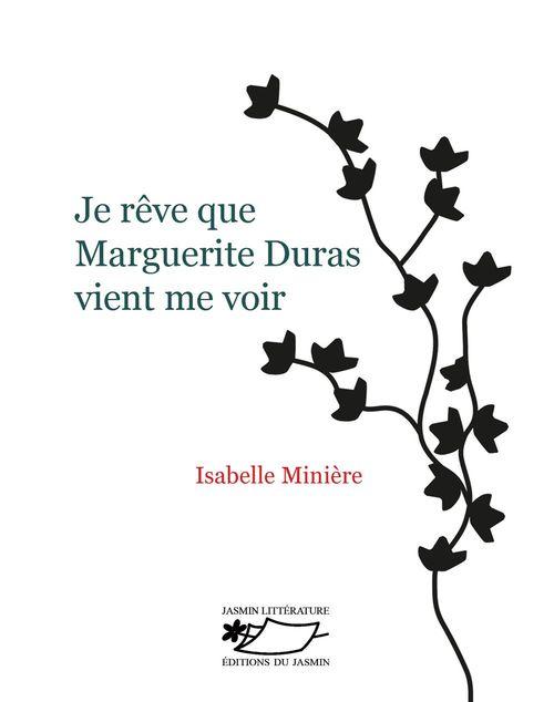 Je rêve que Marguerite Duras vient me voir