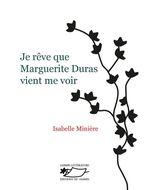 Vente Livre Numérique : Je rêve que Marguerite Duras vient me voir  - Isabelle Minière