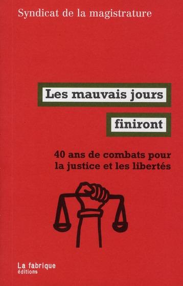 Les mauvais jours finiront ; 40 ans de combats pour la justice et les libertés