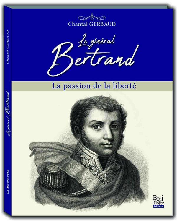 Le général Bertrand ; la passion de la liberté