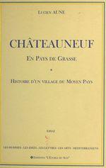 Châteauneuf en pays de Grasse : Histoire d'un village du Moyen Pays
