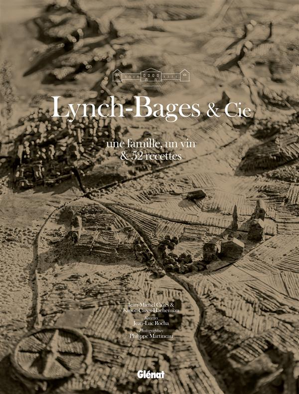 LYNCH BAGES AND CIE  -  UNE FAMILLE, UN VIN et 52 RECETTES