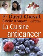 Vente EBooks : La cuisine anti-cancer  - Nathalie Hutter-Lardeau - David Khayat - Cécile Khayat