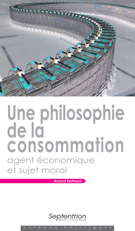 Une philosophie de la consommation : agent économique et sujet moral