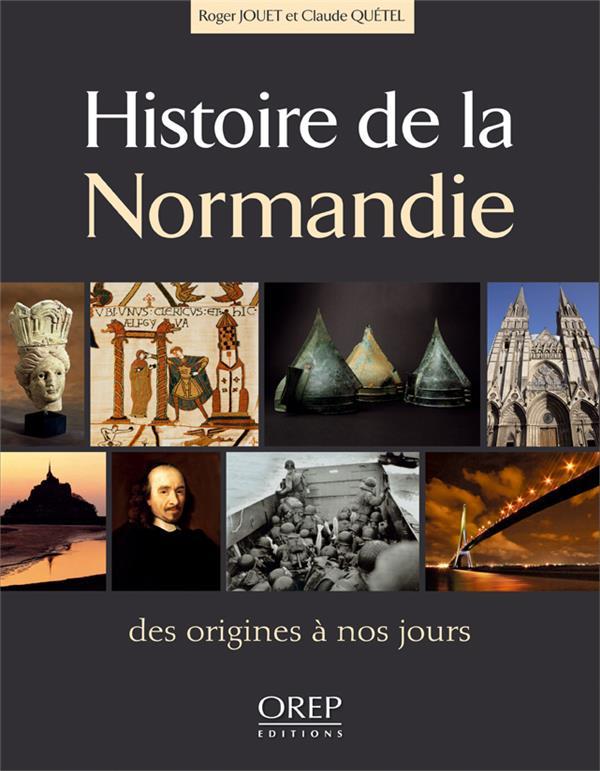 Histoire de la Normandie ; des origines à nos jours