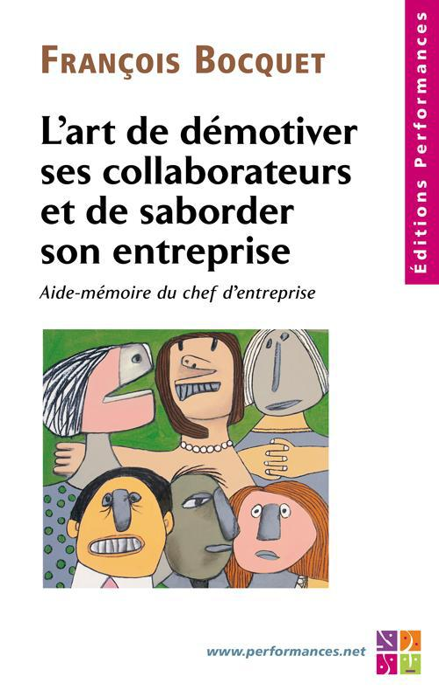 L'art de démotiver ses collaborateurs et de saborder son entreprise ; aide-mémoire du chef d'entreprise