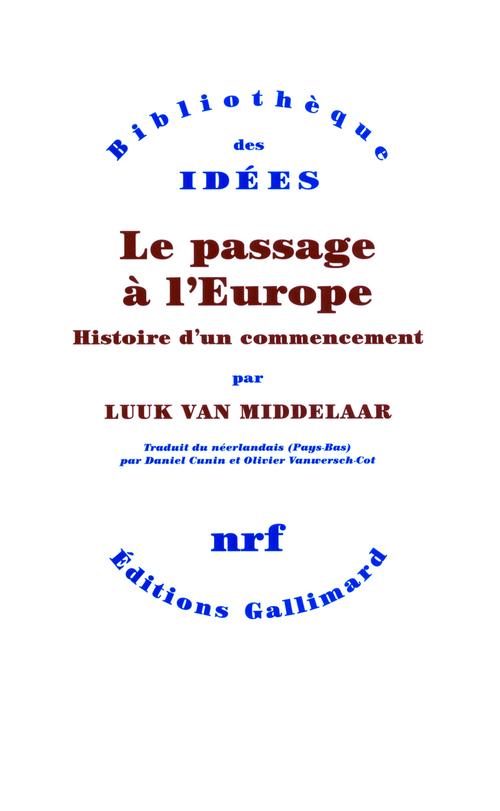 Le passage à l'Europe. Histoire d'un commencement  - Luuk Van Middelaar