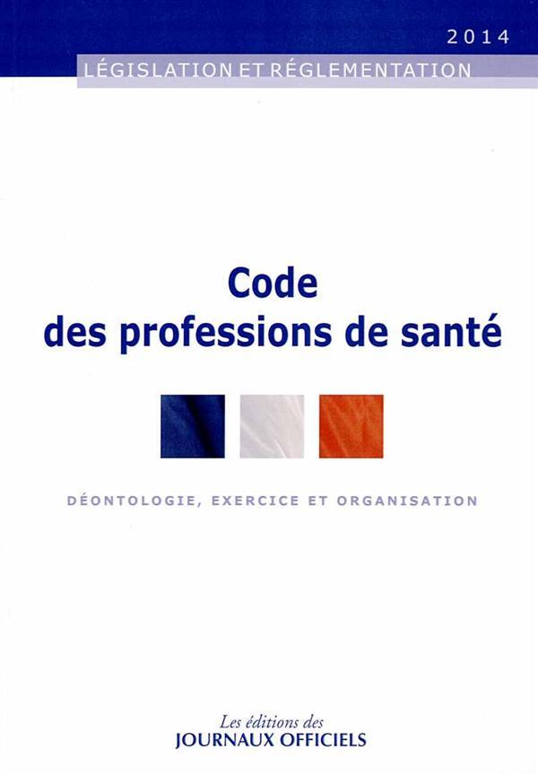 Code des professions de santé ; déontologie, exercice et organisation