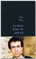 La durée d'une vie sans toi  - Eric Faye