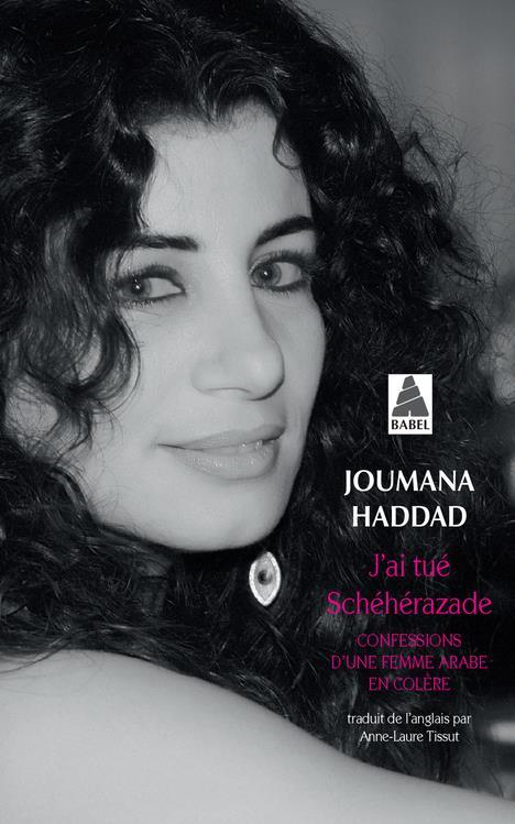J'ai tué Schéhérazade ; confessions d'une femme arabe en colère
