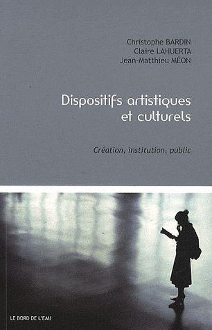 Dispositifs artistiques et culturels - creation,institution,public