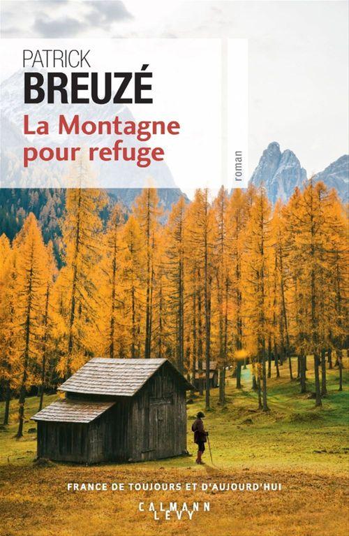 La Montagne pour refuge  - Patrick BREUZE