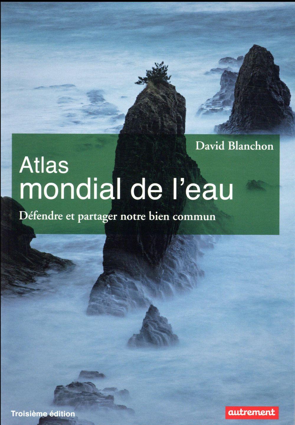 Atlas mondial de l'eau ; défendre et protéger notre bien commun (édition 2017)