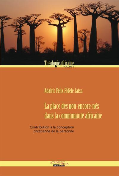 Théologie africaine t.2 ; la place des non-encore-nés dans la communauté africaine ; contribution à la conception chrétienne de la personne