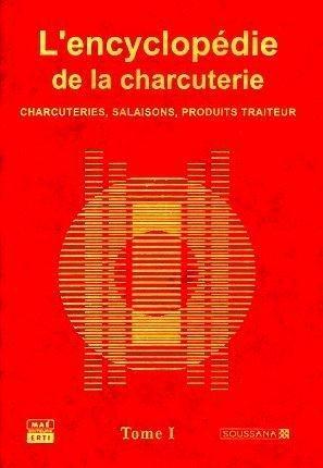 L'encyclopedie de la charcuterie - tome 1 et 2 - charcuteries, salaisons, produits traiteur