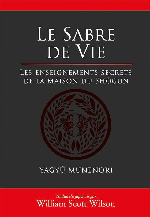 Le sabre de la vie ; les enseignements secrets de la maison du shôgun