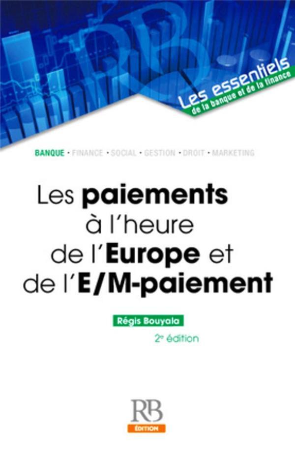 Les Paiements A L'Heure De L'Europe Et De L'E-/M-Paiement (2e Edition)