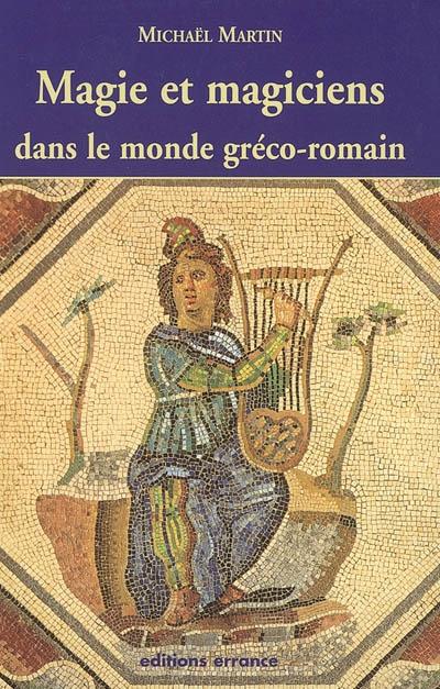 Magie et magiciens - dans le monde greco-romain