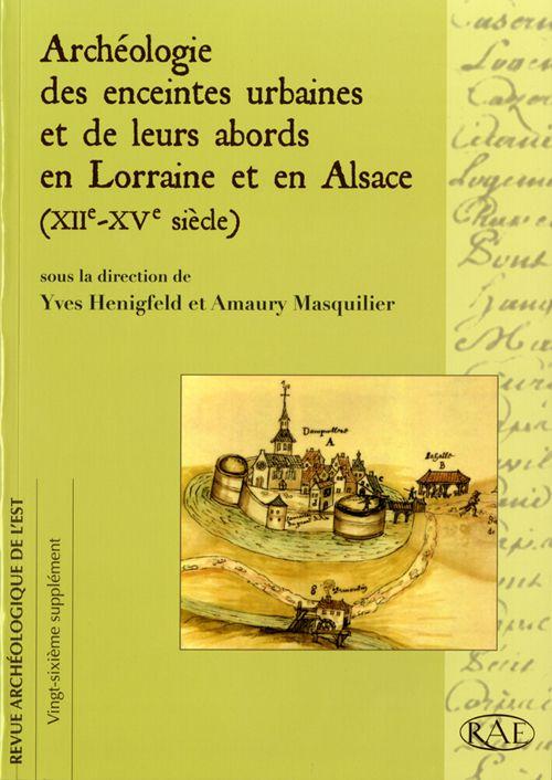 REVUE ARCHEOLOGIQUE DE L'EST n.26 ; archéologie des enceintes urbaines et de leurs abords en Lorraine et en Alsace (XIIe-XVe siècle)