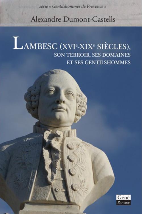 Lambesc (XVIe – XIXe siècles) ; son terroir, ses domaines et ses gentilshommes