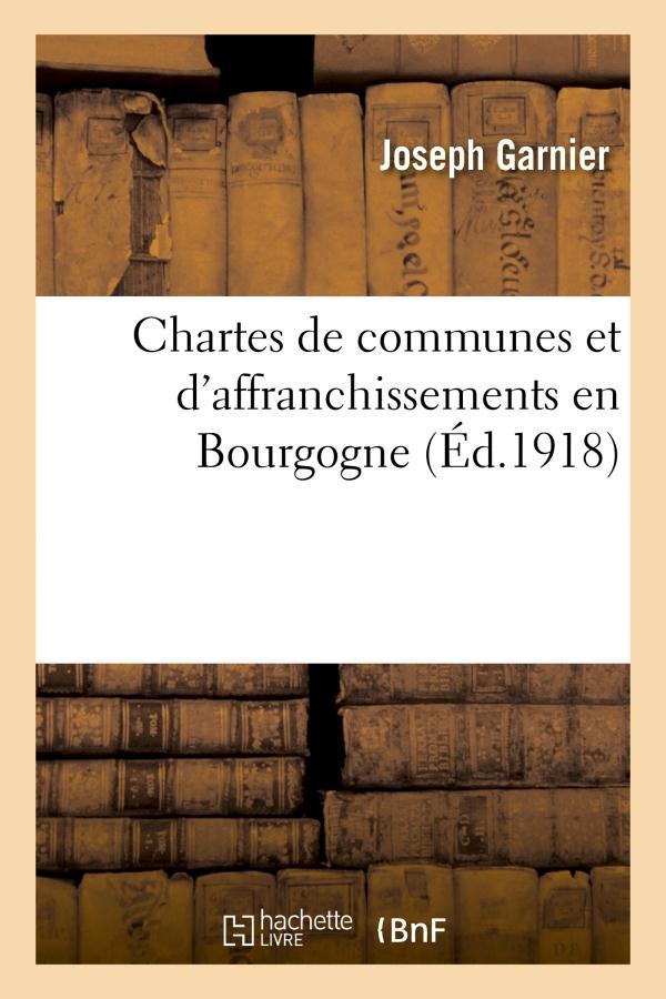 Chartes de communes et d'affranchissements en Bourgogne ; édition 1918