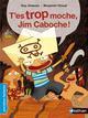 T ES TROP MOCHE JIM CABOCHE