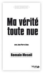 Ma vérité toute nue  - Romain Mesnil - Jean-Pierre Alaux