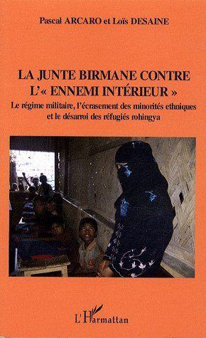 La junte birmane contre l'ennemi intérieur ; le régime militaire ; l'écrasement des minorités ethniques et le desarroi des réfugiés Rohingya