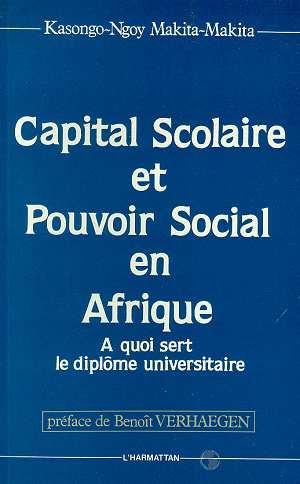 Capital scolaire et pouvoir social en Afrique ; à quoi sert le diplôme universitaire
