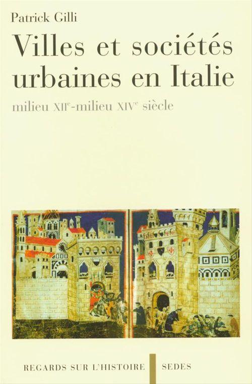 Villes et societes urbaines en italie - milieu xiie-milieu xive siecle
